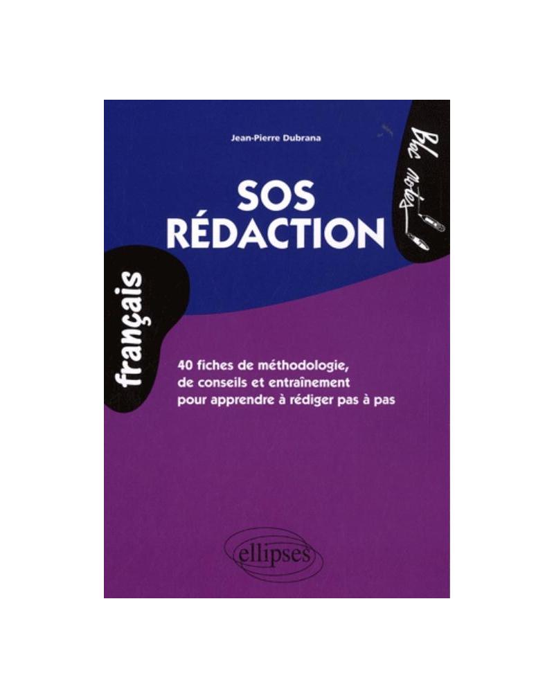 SOS rédaction. 40 fiches de méthodologie, de conseils et d'entraînement pour apprendre à rédiger pas à pas