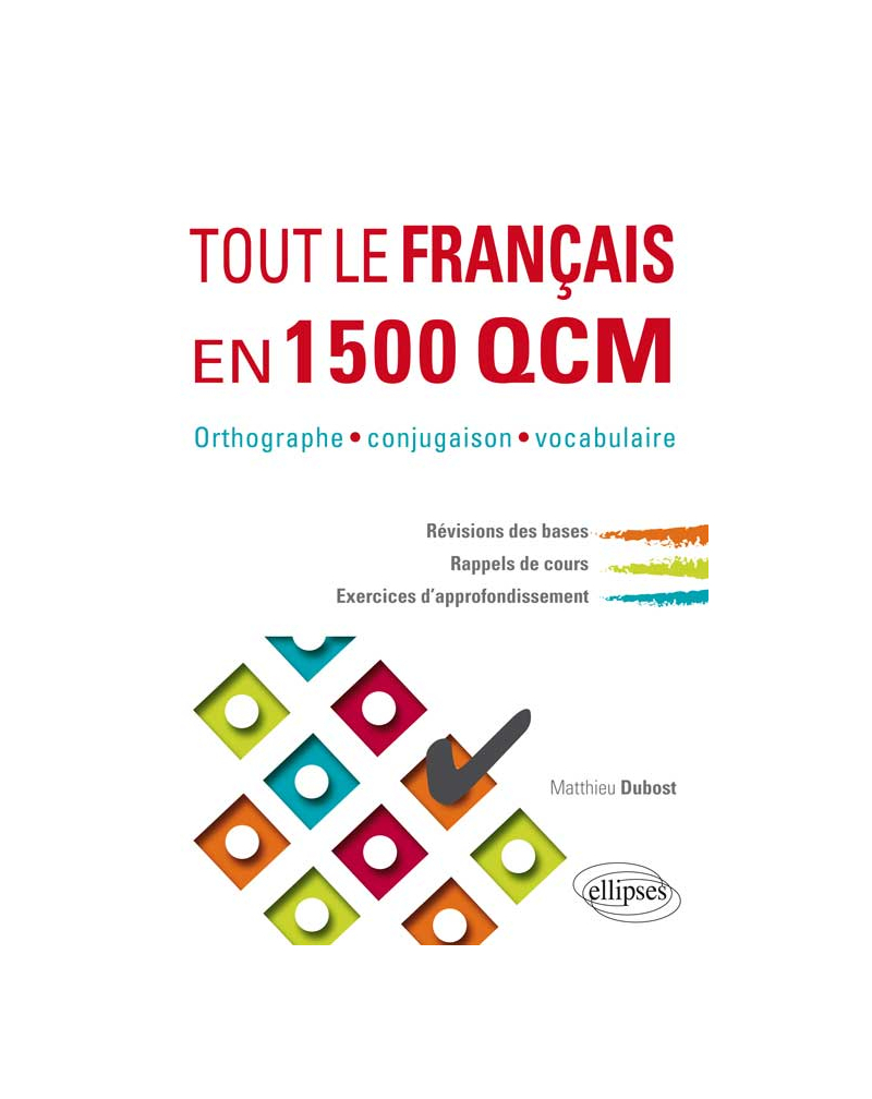 Tout le français en 1500 QCM. Orthographe, conjugaison, vocabulaire