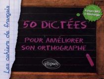 50 dictées pour améliorer son orthographe - avec fichiers audio à télécharger