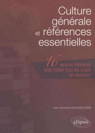 Culture générale et références  essentielles. Les 16 œuvres littéraires à connaître pour traiter tous les sujets de concours