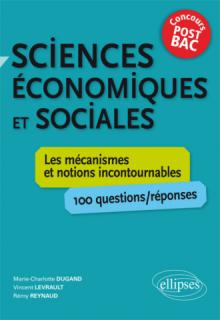 Sciences économiques et sociales. Les mécanismes et notions incontournables - 100 questions/réponses •concours post-bac