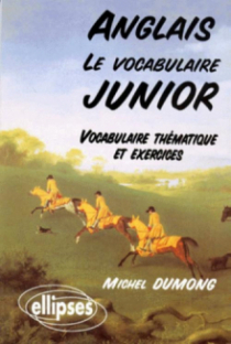 Le vocabulaire junior anglais - Vocabulaire thématique et exercices