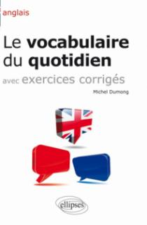 Anglais •Le vocabulaire du quotidien et exercices corrigés