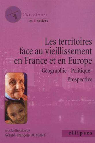 Les territoires face au vieillissement en France et en Europe, Géographie - Politique - Prospective