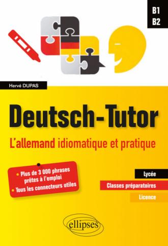 Deutsch-Tutor. L'allemand idiomatique et pratique pour améliorer l'expression écrite et orale [B1-B2]
