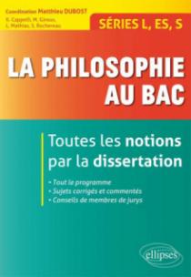 La philosophie au bac - Toutes les notions par la dissertation - Séries L, ES, S