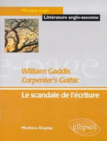 Gaddis William, Carpenter's Gothic - Le scandale de l'écriture