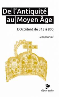 De l'Antiquité au Moyen Âge. L'Occident de 313 à 800