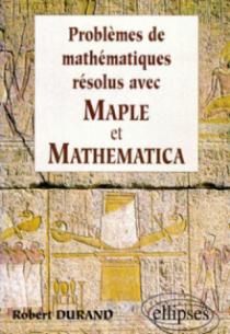 Mathématiques résolus avec MAPLE et MATHEMATICA
