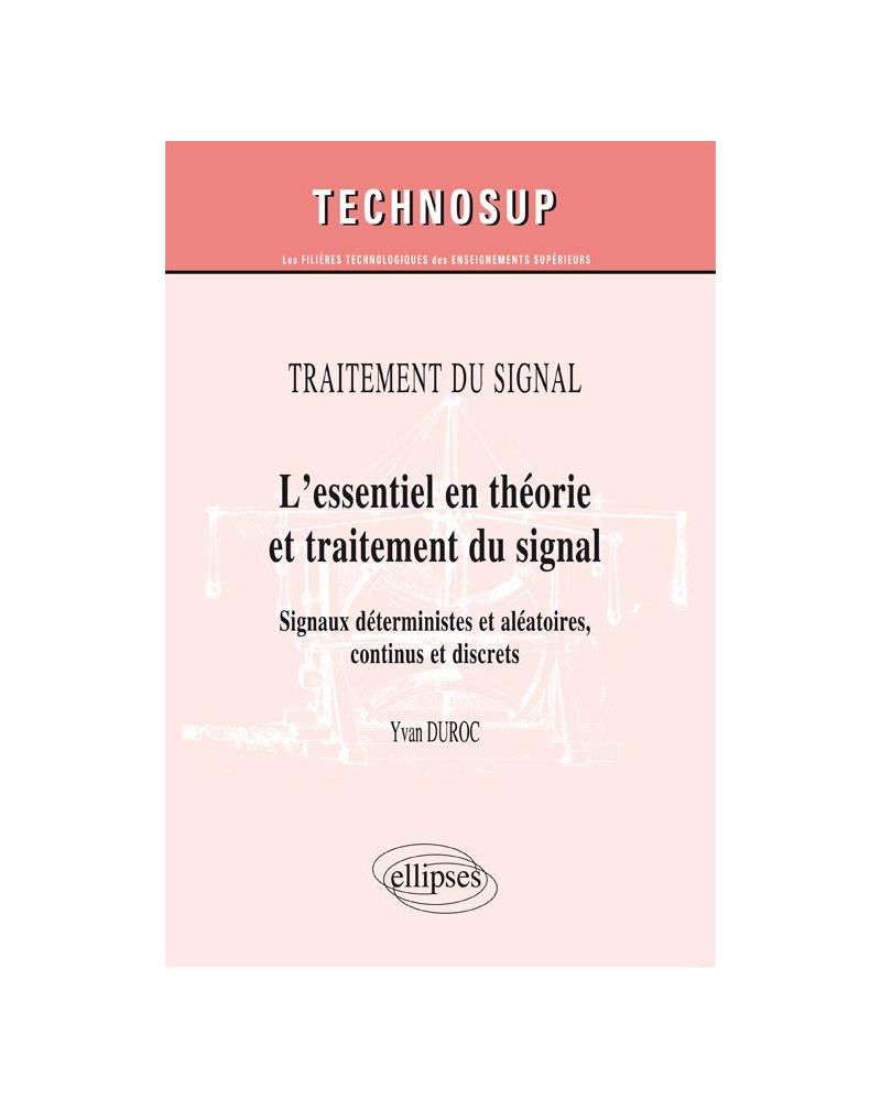 Traitement du signal - L'essentiel en théorie et traitement du signal - Signaux déterministes et aléatoire, continus et discrets (niveau B)