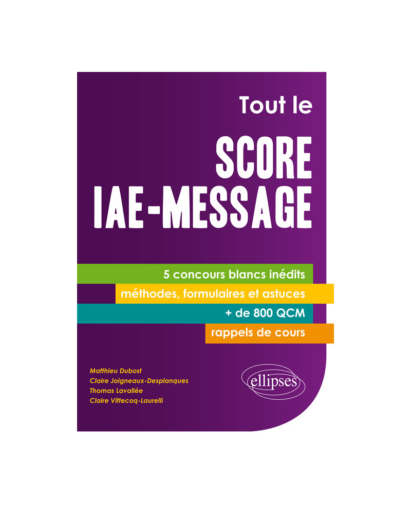 Tout le Score IAE-Message. 5 concours blancs inédits - + de 800 QCM - fiches-méthodes, formulaires et astuces, rappels de cours