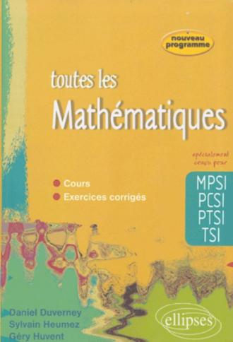 Toute les Mathématiques MPSI-PCSI-PTSI-TSI - cours et exercices corrigés