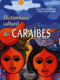 Dictionnaire culturel Caraïbes • Histoire, littérature, arts plastiques, musique, traditions populaires, biographies