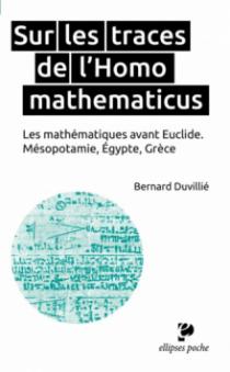 Sur les traces de l'Homo mathematicus. Les mathématiques avant Euclide. Mésopotamie, Égypte, Grèce
