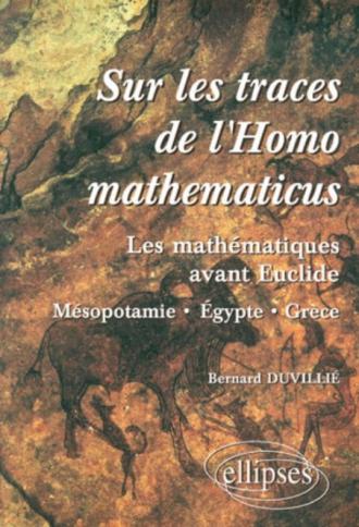 Sur les traces de l'homomathématicus - Les mathématiques avant Euclide - Mesopotamie-Egypte-grèce
