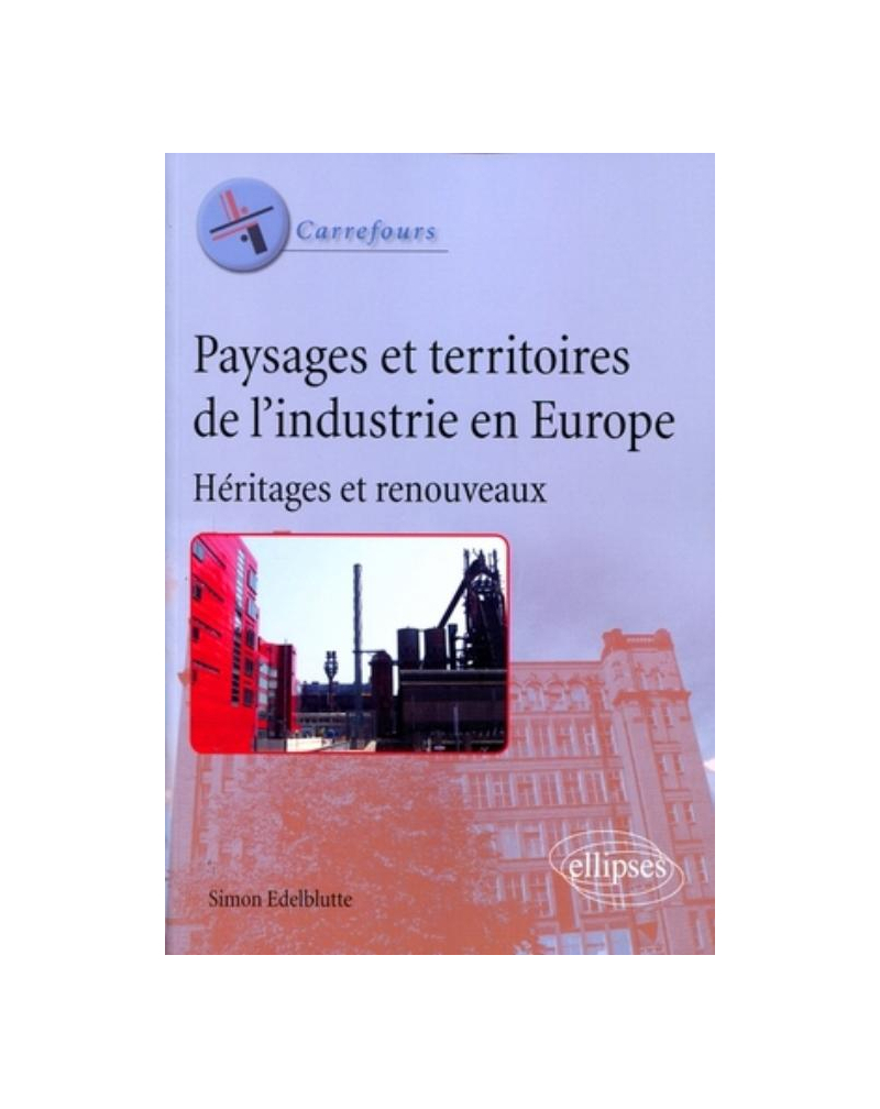 Paysages et territoires de l'industrie en Europe. Héritages et renouveaux
