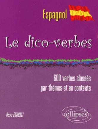 Le Dico-verbes. Espagnol - (600 verbes classés par thèmes et en contexte)