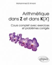 Arithmétique dans Z et dans K[X] - Cours complet avec exercices et problèmes corrigés