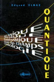 Quantique (Mécanique - Physique - Électrodynamique - Théorie des champs - Cosmologie) Cours