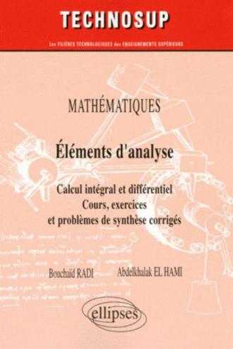 Eléments d'analyse. Calcul intégral et différentiel. Cours, exercices et problèmes de synthèse corrigés (niveau A)