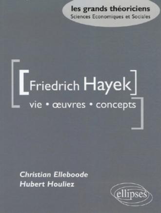 Hayek Friedrich  - Vie, œuvres, concepts