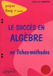 succès en algèbre en fiches-méthodes (Le) - 1re année