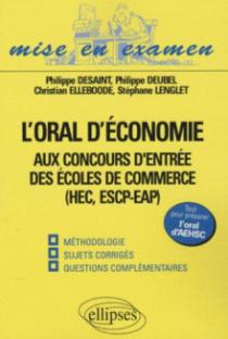 L'oral d'économie aux concours d'entrée des écoles de commerce (HEC, ESCP-EAP), oral AEHSC. Méthodologie, sujets corrigés, questions complémentaires