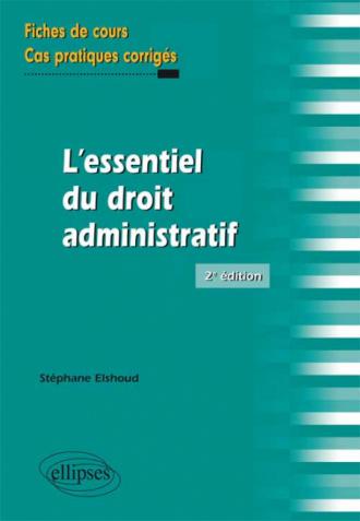 L'essentiel du droit adminstratif. Fiches de cours et cas pratiques corrigés. 2e édition