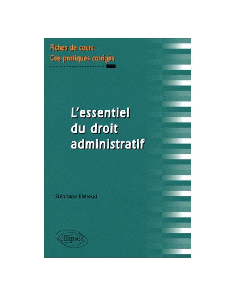 L'essentiel du droit administratif. Fiches de cours et cas pratiques corrigés