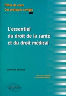 L'essentiel du droit de la santé et du droit médical. Fiches de cours et cas pratiques corrigés