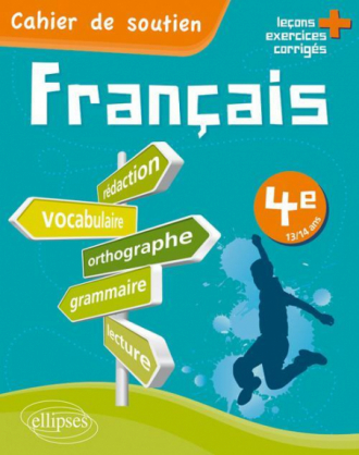 Le français en 4e - Cahier de soutien (orthographe, grammaire, vocabulaire, rédaction, lecture, exercices corrigés)