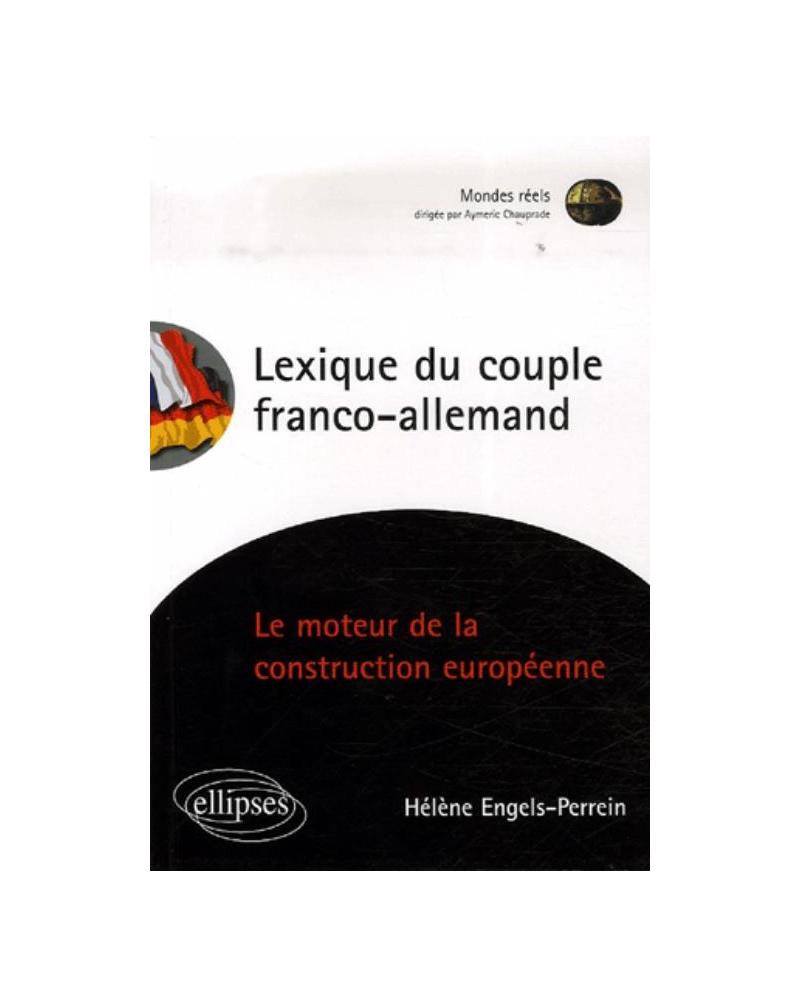 Lexique du couple franco-allemand. Le moteur de la construction européenne