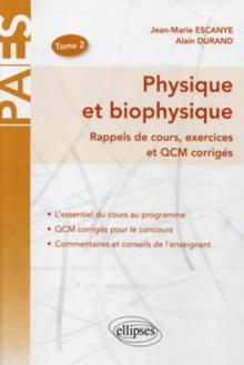 Physique et biophysique - rappel de cours, exercices et QCM corrigés (Volume 2)
