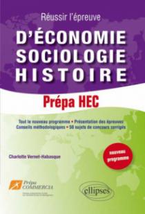 Réussir l'épreuve d'Economie-Sociologie-Histoire : 50 sujets de concours corrigés. Prépa HEC (nouveau programme)