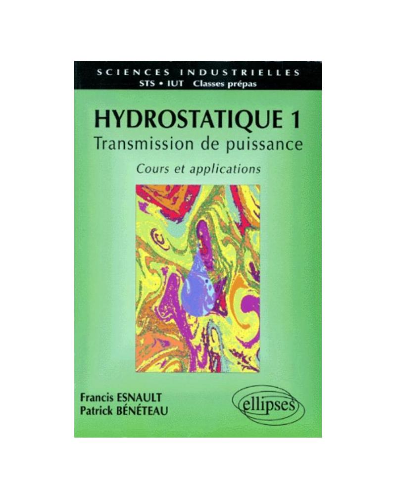 Hydrostatique 1 - Transmission de puissance - Cours et applications