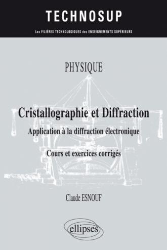 Physique - Cristallographie et diffraction - Application à la diffraction électronique - Cours et exercices corrigés