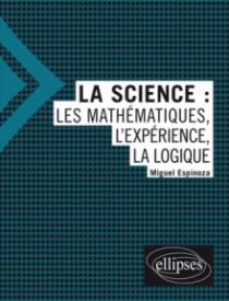 La science : les mathématiques, l'expérience, la logique