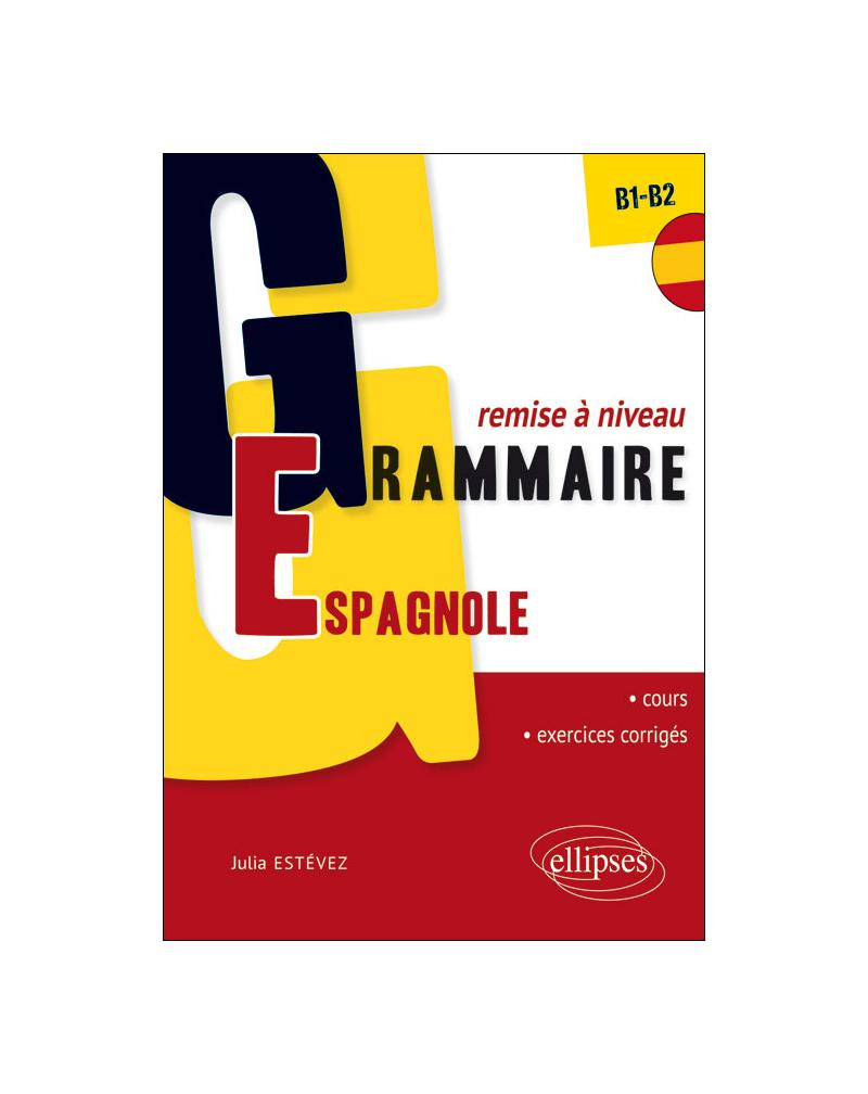 Grammaire espagnole. Remise à niveau. [B1-B2] (32 séquences de cours, 32 séquences d'exercices corrigés)