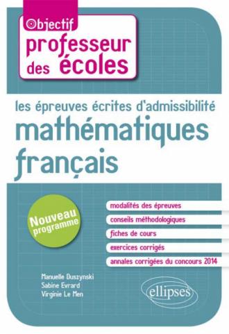 Les épreuves écrites d'admissibilité. Français, Mathématiques. Nouveau concours de professeur des écoles