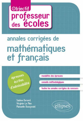 Annales corrigées de mathématiques et français. Épreuves écrites d'admissibilité