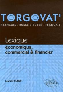 Torgovat'. Lexique économique, commercial et financier - français-russe / russe-français