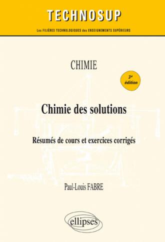 CHIMIE - Chimie des solutions - Résumés de cours et exercices corrigés - 3e édition