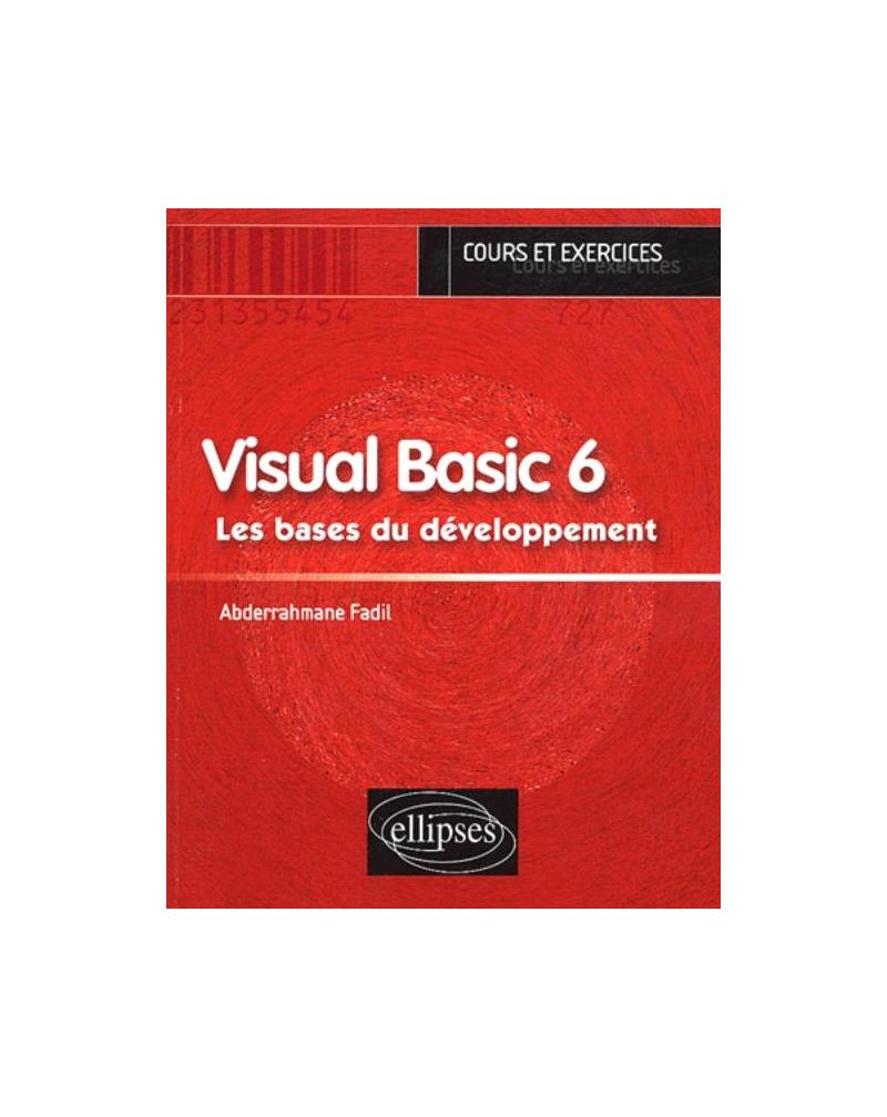 Visual Basic 6 - Les bases du développement - Cours et exercices