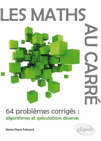Les Maths au carré - 64 problèmes corrigés : algorithmes et spéculations diverses