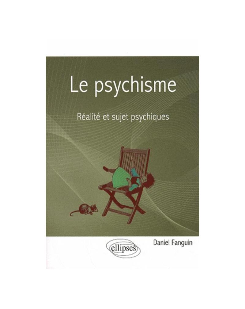 Le psychisme - Réalité et sujet psychiques