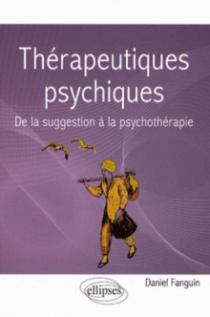 Thérapeutiques psychiques. De la suggestion à la psychothérapie