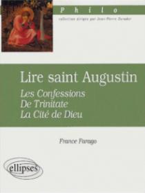 Lire saint Augustin - Les Confessions, De Trinitate, La Cité de Dieu