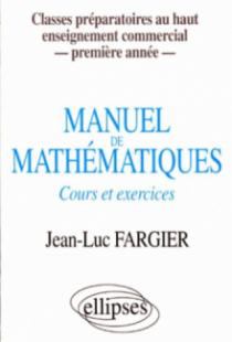Manuel de mathématiques - 1re année - Classes prépas au Haut Enseignement Commercial