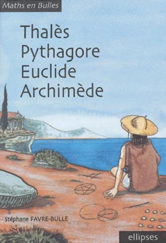 Maths en bulles - Thalès, Pythagore, Euclide, Archimède