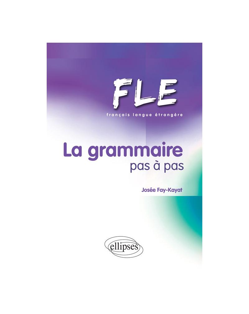 FLE. La grammaire pas à pas